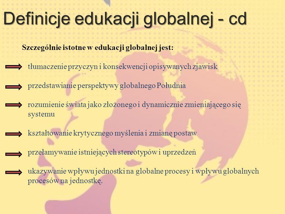 Cele edukacji globalnej zapewnienie pokoju i bezpieczeństwa na świecie poprawa jakości życia w krajach Globalnego Południa zapewnienie zrównoważonego rozwoju budowanie partnerskich relacji gospodarczych i społecznych pomiędzy krajami Globalnej Północy i Globalnego Południa.