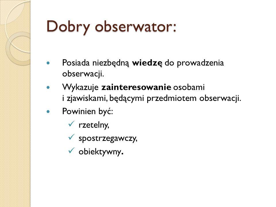 Dobry obserwator: Posiada niezbędną wiedzę do prowadzenia obserwacji.