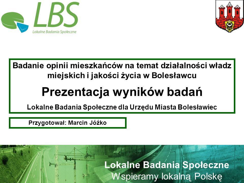 Warszawa, lipiec 2009 roku 32 Lokalne Badania Społeczne Wspieramy lokalną Polskę WIZERUNEK WŁADZ BOLESŁAWCA W 2009 ROKU Średnia = 3,38 Średnia = 3,40 Średnia = 3,44 Średnia = 3,45 Średnia = 3,46 Średnia = 3,56 Średnia = 3,77 Średnia = 3,85