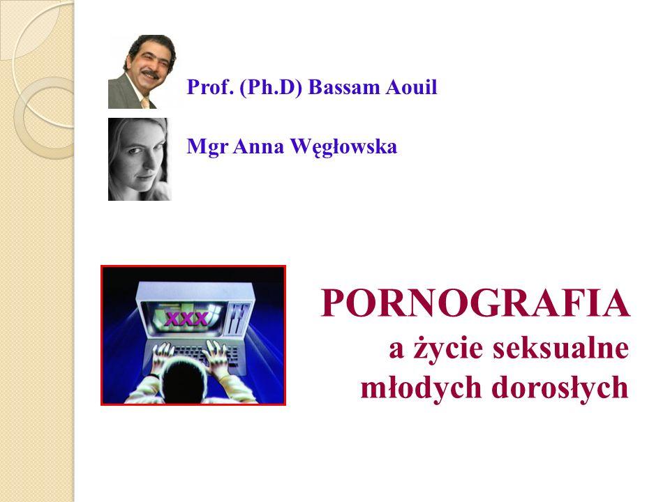 Prof. (Ph.D) Bassam Aouil Mgr Anna Węgłowska PORNOGRAFIA a życie seksualne młodych dorosłych