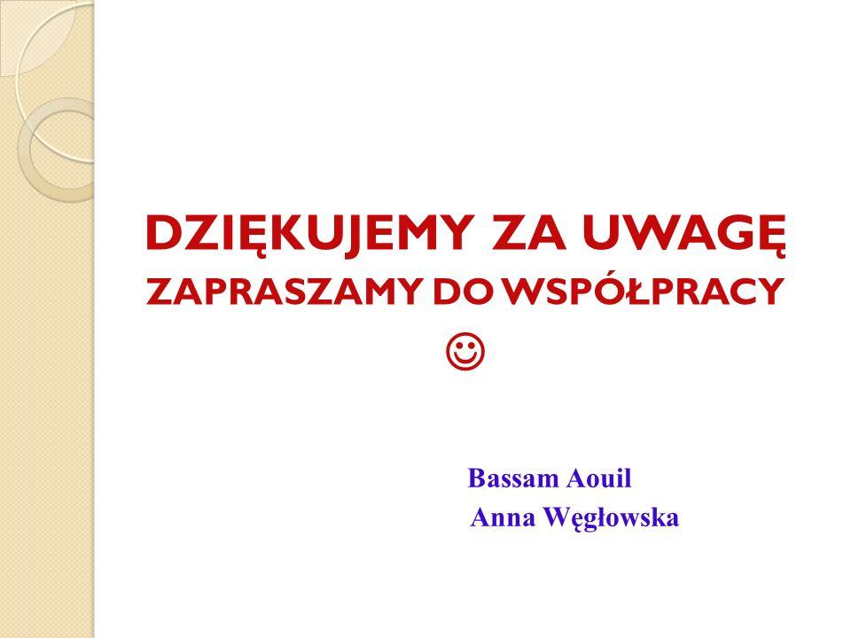 DZIĘKUJEMY ZA UWAGĘ ZAPRASZAMY DO WSPÓŁPRACY Bassam Aouil Anna Węgłowska