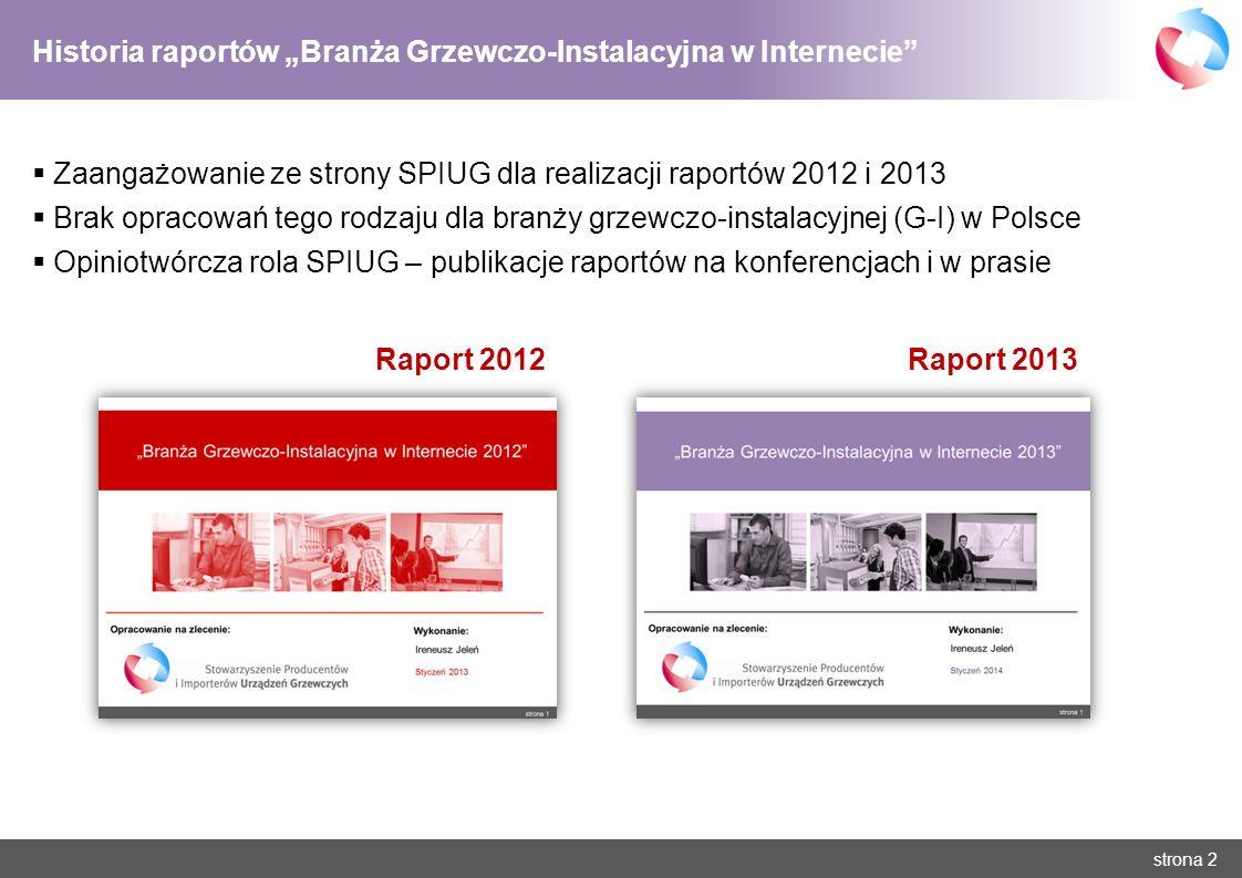 strona 2 Historia raportów Branża Grzewczo-Instalacyjna w Internecie Zaangażowanie ze strony SPIUG dla realizacji raportów 2012 i 2013 Brak opracowań