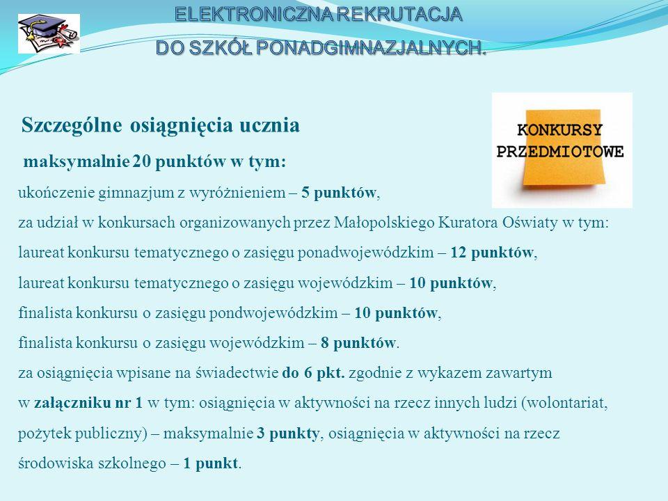 Szczególne osiągnięcia ucznia maksymalnie 20 punktów w tym: ukończenie gimnazjum z wyróżnieniem – 5 punktów, za udział w konkursach organizowanych prz