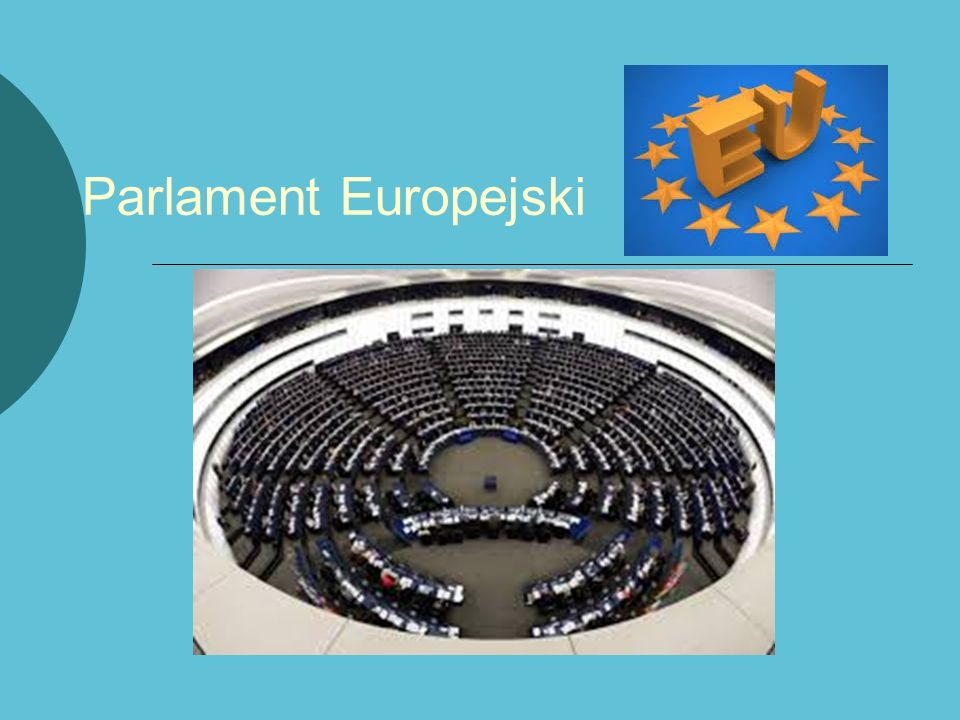 Organizacja Parlamentu Europejskiego Posłowie PE liczy 766 posłów; wybierani w wyborach powszechnych i bezpośrednich; wchodzą w skład grup politycznych w zależności od poglądów, a nie narodowości;
