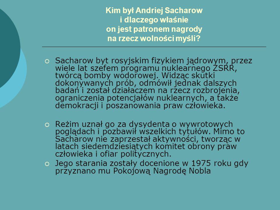 Kim był Andriej Sacharow i dlaczego właśnie on jest patronem nagrody na rzecz wolności myśli? Sacharow byt rosyjskim fizykiem jądrowym, przez wiele la
