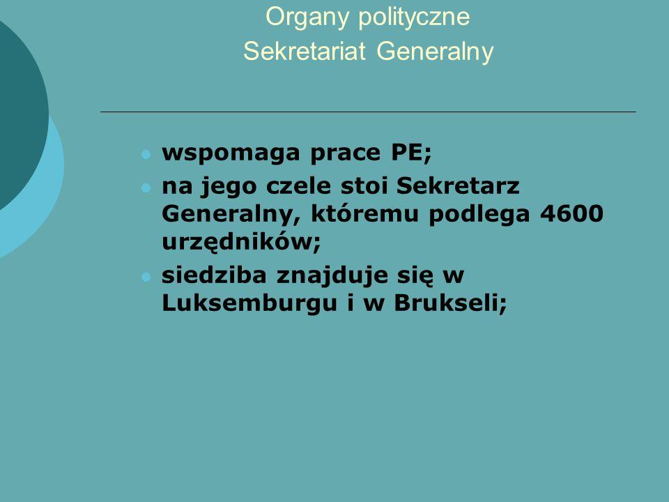 Organy polityczne Sekretariat Generalny wspomaga prace PE; na jego czele stoi Sekretarz Generalny, któremu podlega 4600 urzędników; siedziba znajduje