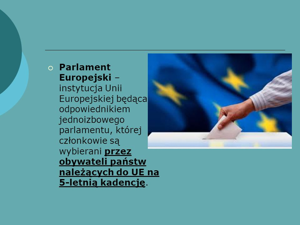 Parlament dla wszystkich obywateli Unii Europejskiej każdy obywatel UE ma prawo złożyć petycję do PE w sprawie wchodzącej w zakres działalności Wspólnoty, może ona mieć formę wniosku lub skargi; mediator PE ds.