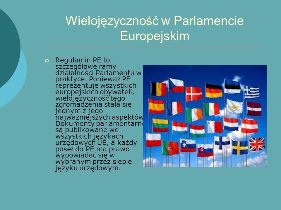 Wielojęzyczność w Parlamencie Europejskim Regulamin PE to szczegółowe ramy działalności Parlamentu w praktyce. Ponieważ PE reprezentuje wszystkich eur
