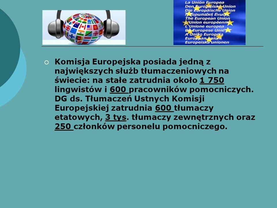 Komisja Europejska posiada jedną z największych służb tłumaczeniowych na świecie: na stałe zatrudnia około 1 750 lingwistów i 600 pracowników pomocnic