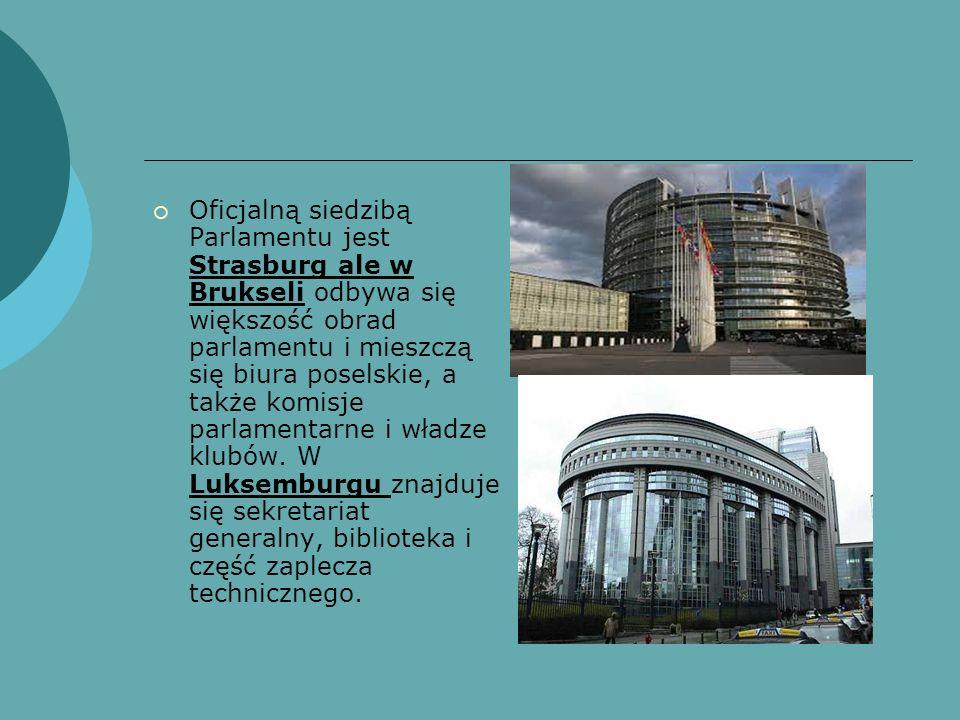 Oficjalną siedzibą Parlamentu jest Strasburg ale w Brukseli odbywa się większość obrad parlamentu i mieszczą się biura poselskie, a także komisje parl