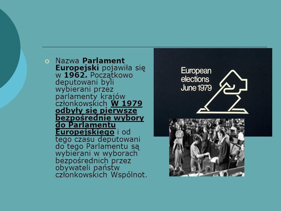 Nazwa Parlament Europejski pojawiła się w 1962. Początkowo deputowani byli wybierani przez parlamenty krajów członkowskich W 1979 odbyły się pierwsze
