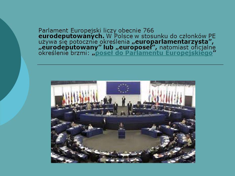 Parlament Europejski liczy obecnie 766 eurodeputowanych. W Polsce w stosunku do członków PE używa się potocznie określenia europarlamentarzysta, eurod