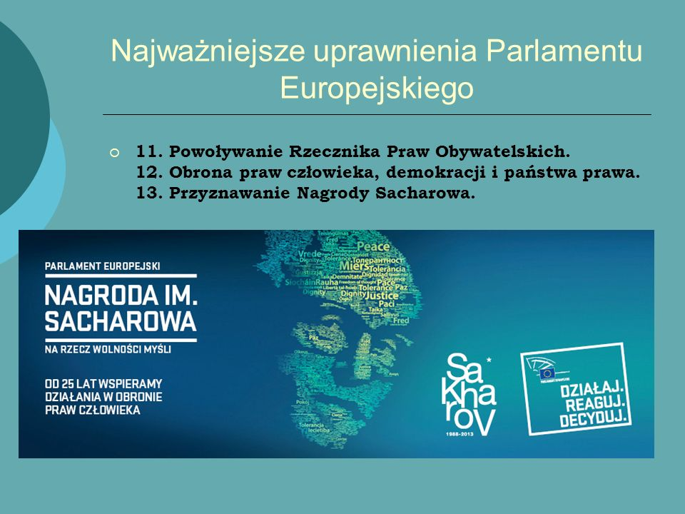 Najważniejsze uprawnienia Parlamentu Europejskiego 11. Powoływanie Rzecznika Praw Obywatelskich. 12. Obrona praw człowieka, demokracji i państwa prawa