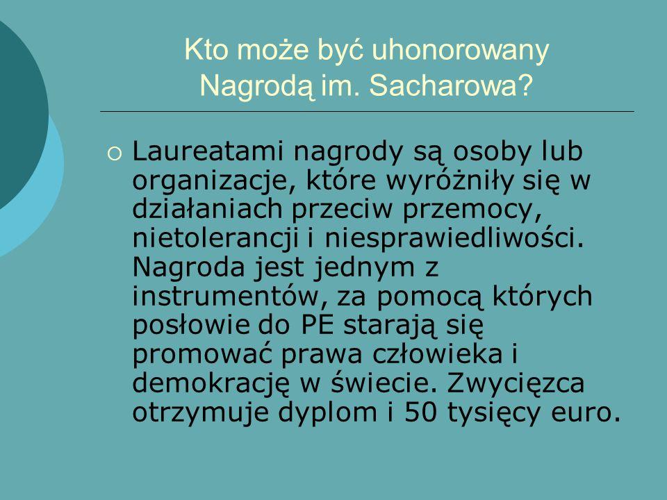 Kto może być uhonorowany Nagrodą im. Sacharowa? Laureatami nagrody są osoby lub organizacje, które wyróżniły się w działaniach przeciw przemocy, nieto