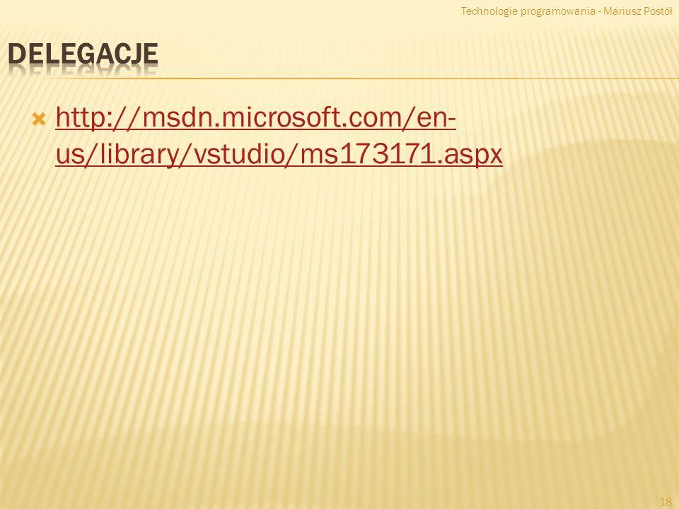http://msdn.microsoft.com/en- us/library/vstudio/ms173171.aspx http://msdn.microsoft.com/en- us/library/vstudio/ms173171.aspx Technologie programowania - Mariusz Postół 18