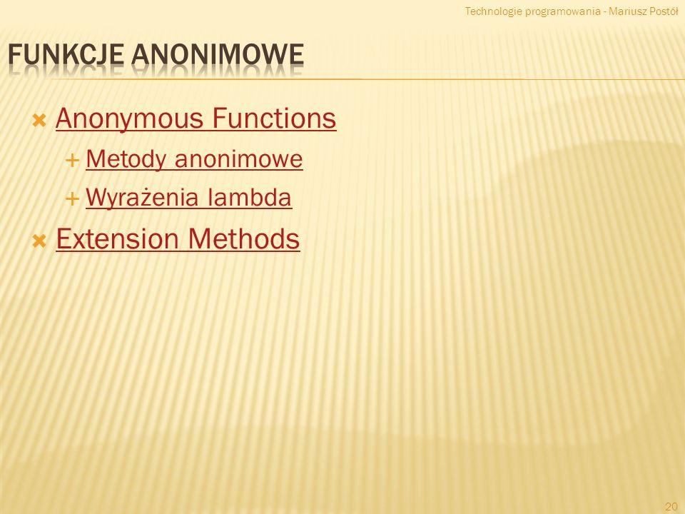 Anonymous Functions Metody anonimowe Wyrażenia lambda Extension Methods Technologie programowania - Mariusz Postół 20