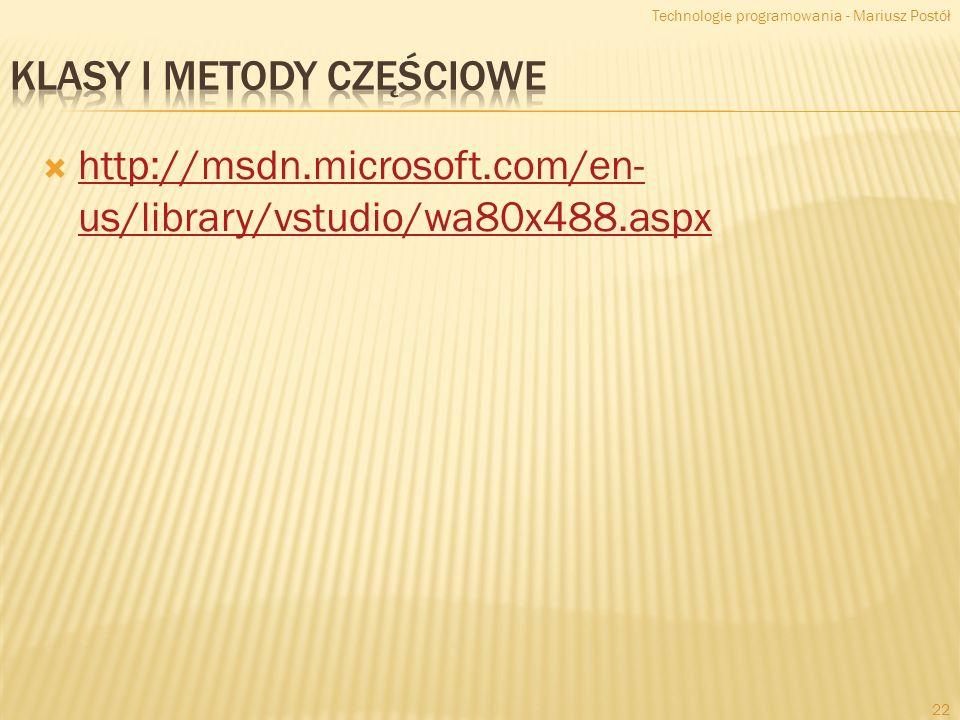 http://msdn.microsoft.com/en- us/library/vstudio/wa80x488.aspx http://msdn.microsoft.com/en- us/library/vstudio/wa80x488.aspx Technologie programowania - Mariusz Postół 22