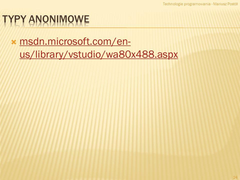 msdn.microsoft.com/en- us/library/vstudio/wa80x488.aspx msdn.microsoft.com/en- us/library/vstudio/wa80x488.aspx Technologie programowania - Mariusz Postół 24