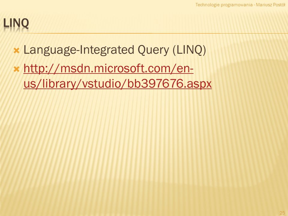 Language-Integrated Query (LINQ) http://msdn.microsoft.com/en- us/library/vstudio/bb397676.aspx http://msdn.microsoft.com/en- us/library/vstudio/bb397