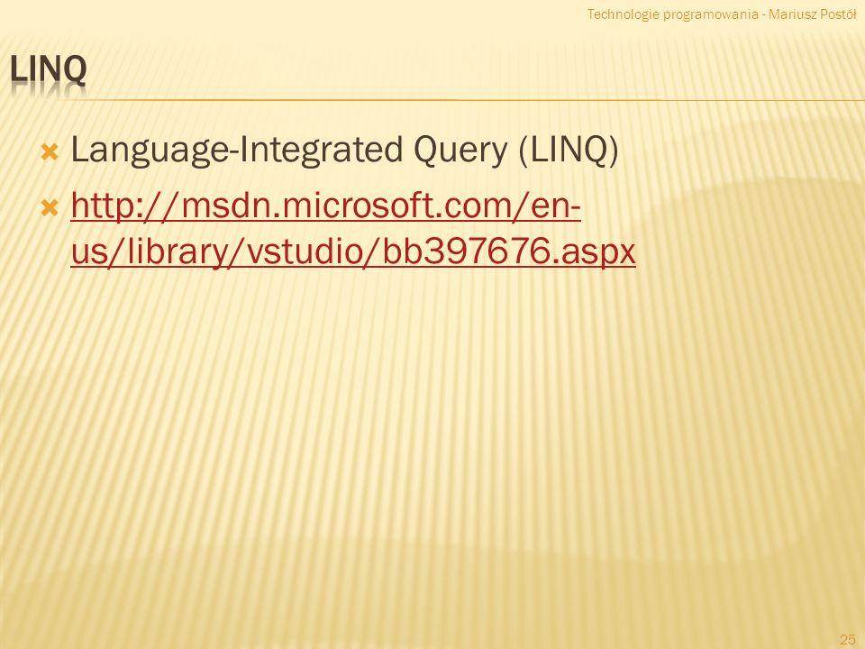 Language-Integrated Query (LINQ) http://msdn.microsoft.com/en- us/library/vstudio/bb397676.aspx http://msdn.microsoft.com/en- us/library/vstudio/bb397676.aspx Technologie programowania - Mariusz Postół 25