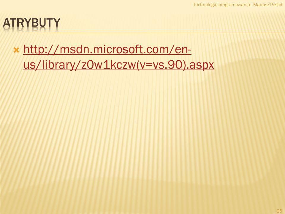 http://msdn.microsoft.com/en- us/library/z0w1kczw(v=vs.90).aspx http://msdn.microsoft.com/en- us/library/z0w1kczw(v=vs.90).aspx Technologie programowania - Mariusz Postół 26