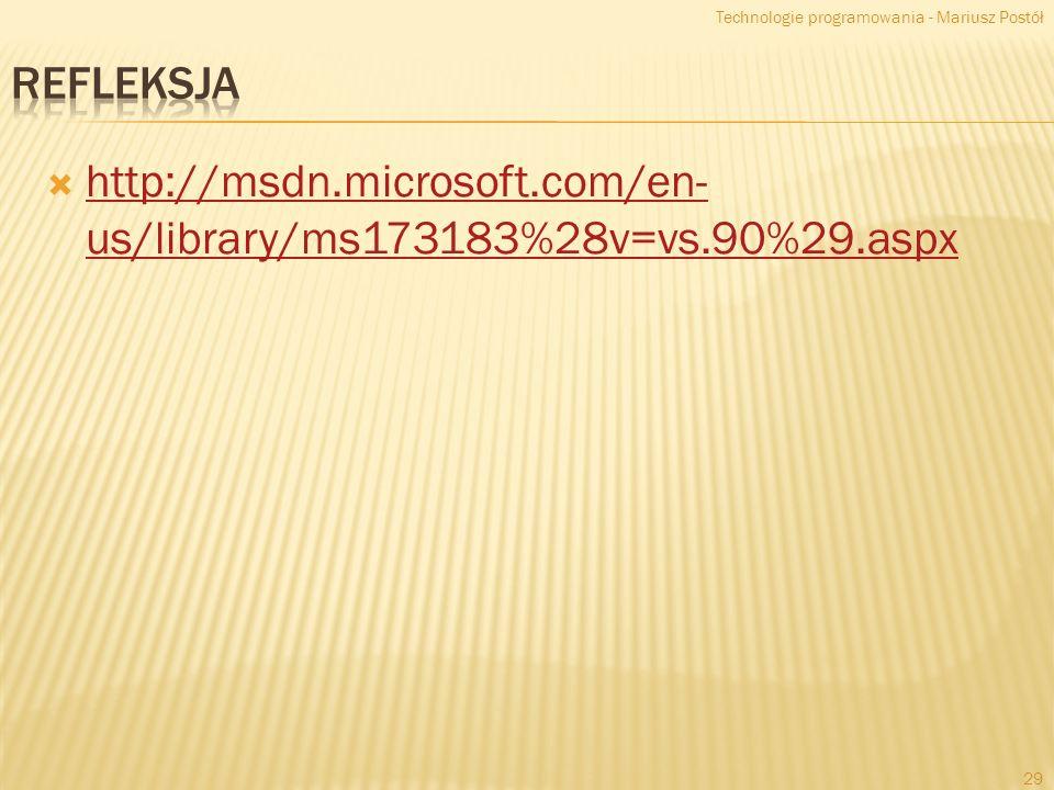 http://msdn.microsoft.com/en- us/library/ms173183%28v=vs.90%29.aspx http://msdn.microsoft.com/en- us/library/ms173183%28v=vs.90%29.aspx Technologie programowania - Mariusz Postół 29