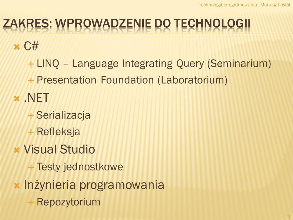 C# LINQ – Language Integrating Query (Seminarium) Presentation Foundation (Laboratorium).NET Serializacja Refleksja Visual Studio Testy jednostkowe Inżynieria programowania Repozytorium Technologie programowania - Mariusz Postół 3