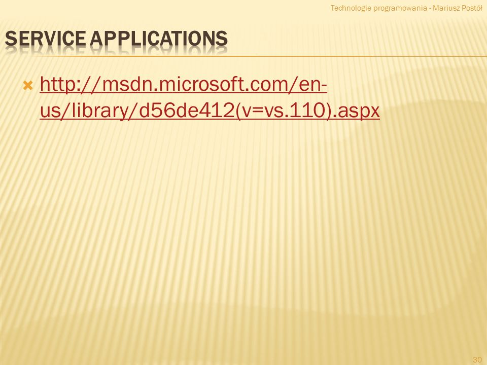 http://msdn.microsoft.com/en- us/library/d56de412(v=vs.110).aspx http://msdn.microsoft.com/en- us/library/d56de412(v=vs.110).aspx Technologie programowania - Mariusz Postół 30
