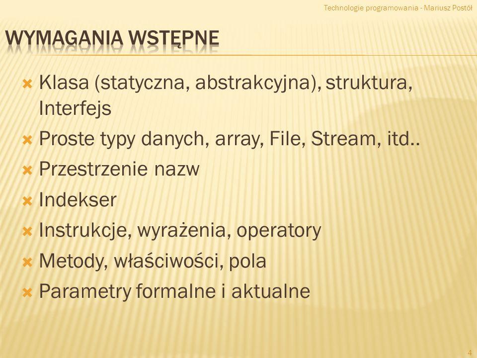 MSDN C# Programming Guide Michał Włodarczyk; ITA-105 Programowanie obiektowe, Microsoft, 2009 Technologie programowania - Mariusz Postół 5