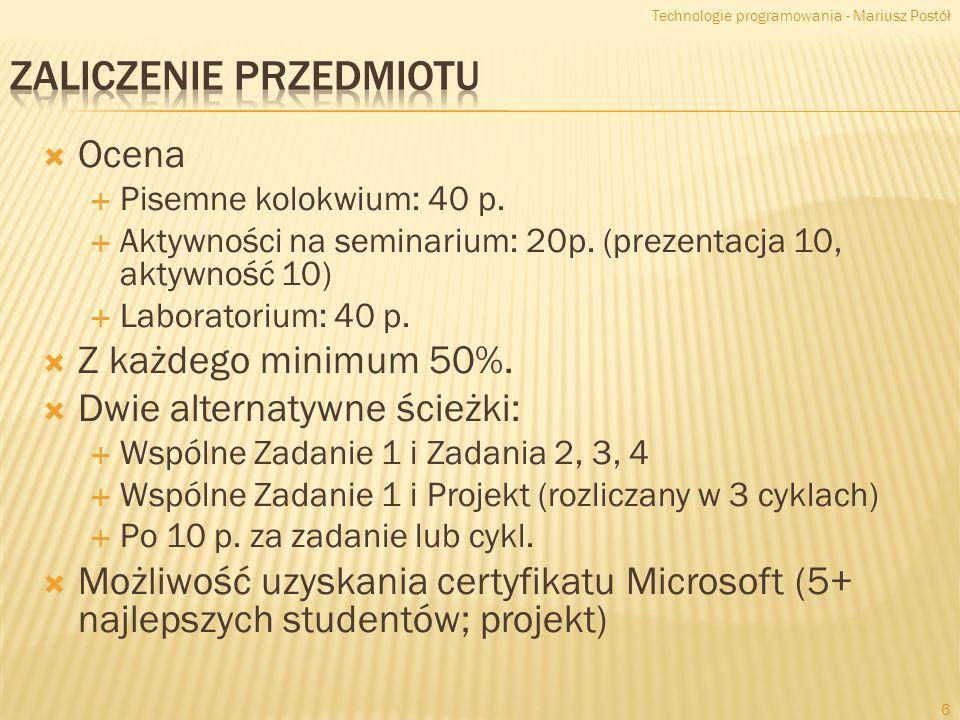 Ocena Pisemne kolokwium: 40 p. Aktywności na seminarium: 20p. (prezentacja 10, aktywność 10) Laboratorium: 40 p. Z każdego minimum 50%. Dwie alternaty