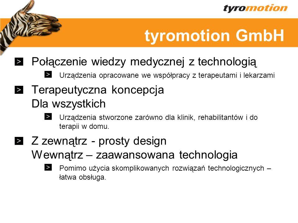 Titelmasterformat tyromotion GmbH Połączenie wiedzy medycznej z technologią Urządzenia opracowane we współpracy z terapeutami i lekarzami Terapeutyczn