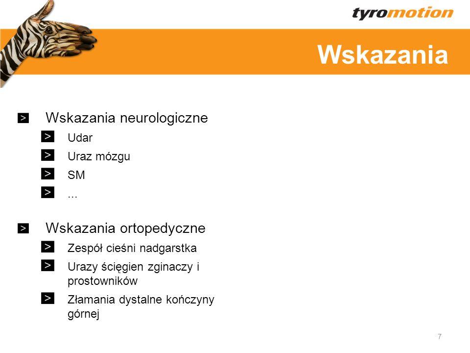 Titelmasterformat 7 Wskazania neurologiczne Udar Uraz mózgu SM... Wskazania ortopedyczne Zespół cieśni nadgarstka Urazy ścięgien zginaczy i prostownik