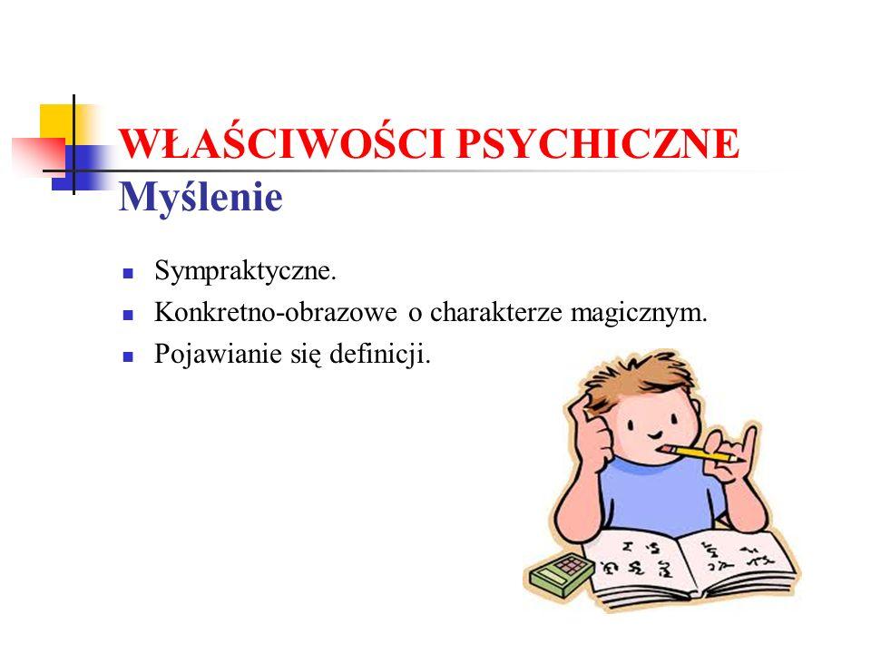 WŁAŚCIWOŚCI PSYCHICZNE Myślenie Sympraktyczne. Konkretno-obrazowe o charakterze magicznym. Pojawianie się definicji.