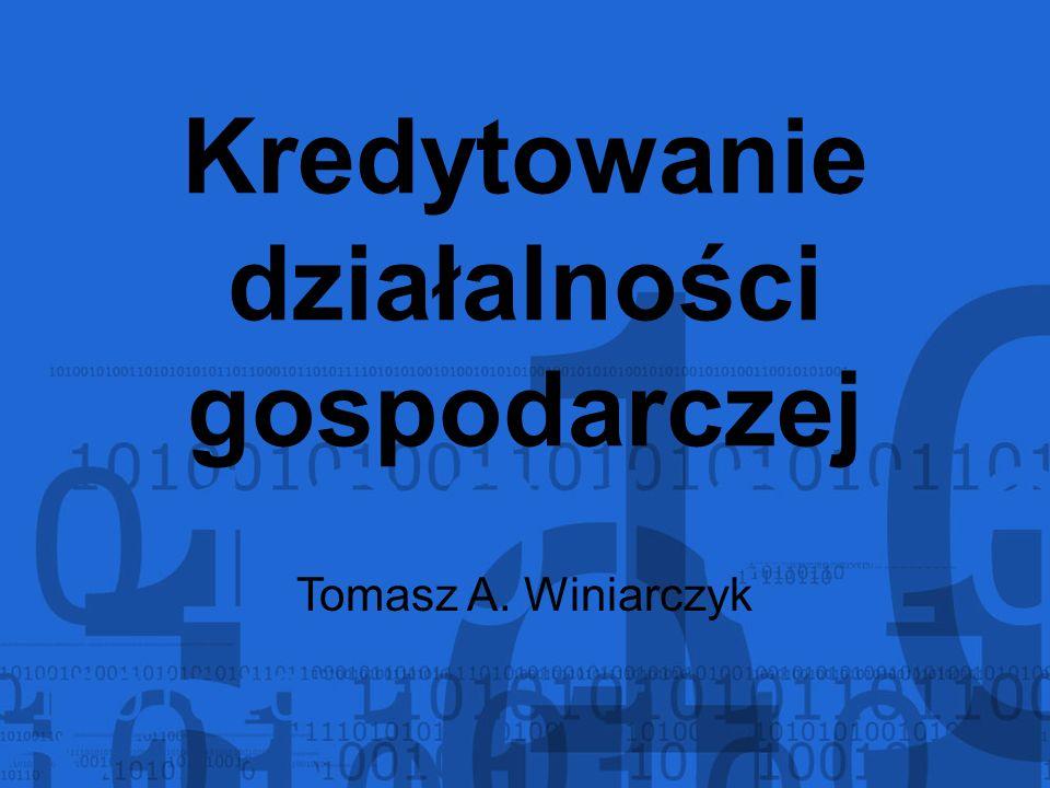 Kredytowanie działalności gospodarczej Tomasz A. Winiarczyk
