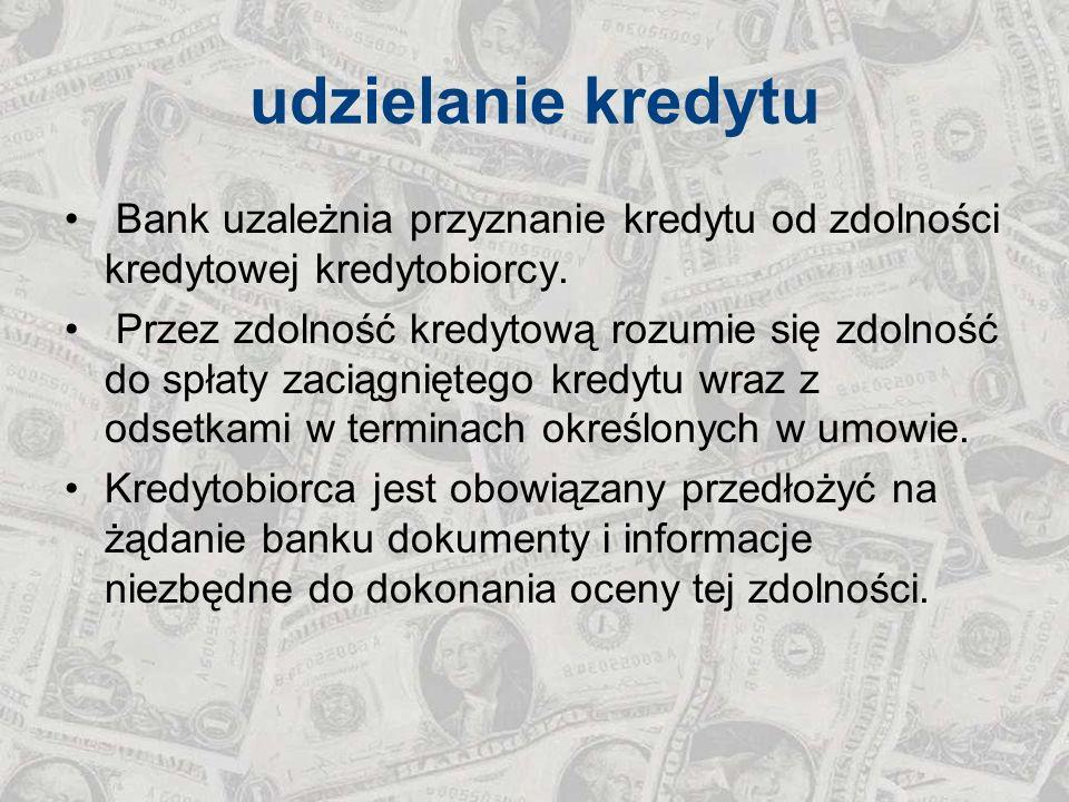udzielanie kredytu Bank uzależnia przyznanie kredytu od zdolności kredytowej kredytobiorcy. Przez zdolność kredytową rozumie się zdolność do spłaty za