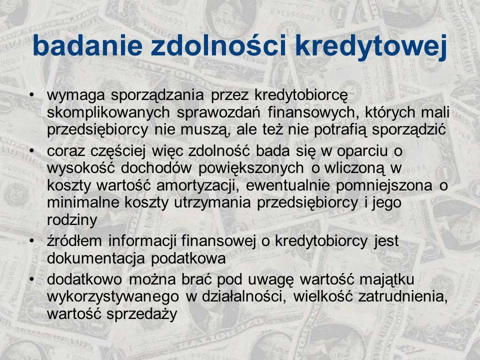 badanie zdolności kredytowej wymaga sporządzania przez kredytobiorcę skomplikowanych sprawozdań finansowych, których mali przedsiębiorcy nie muszą, al