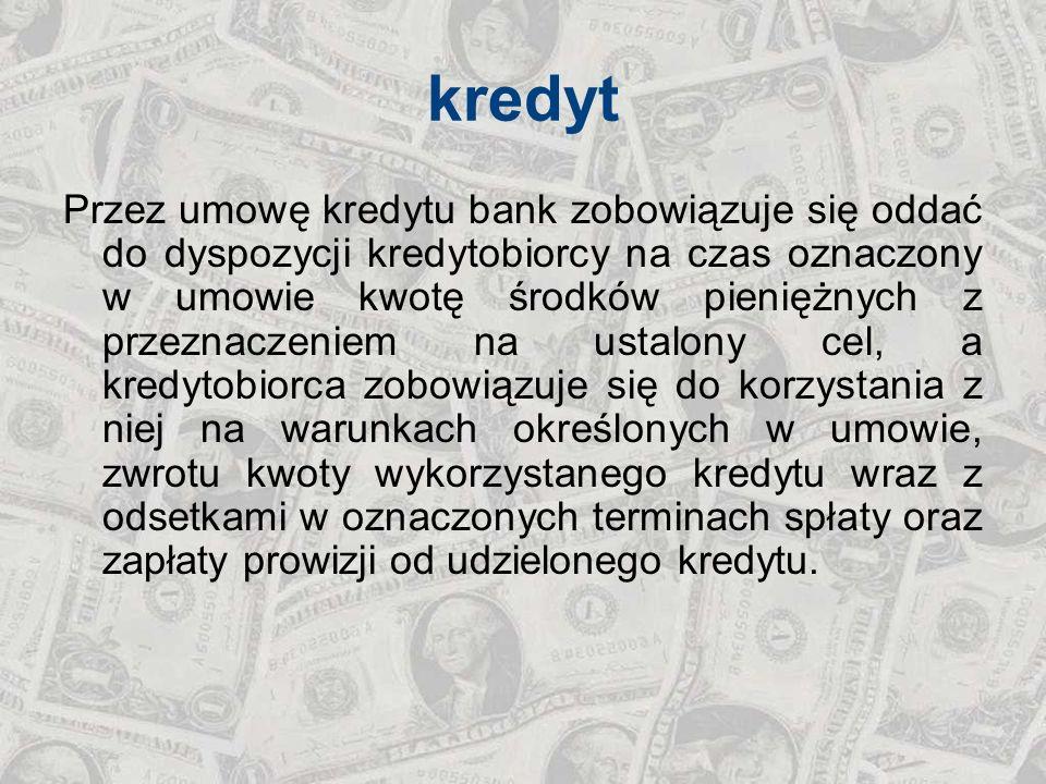 kredyt Przez umowę kredytu bank zobowiązuje się oddać do dyspozycji kredytobiorcy na czas oznaczony w umowie kwotę środków pieniężnych z przeznaczenie