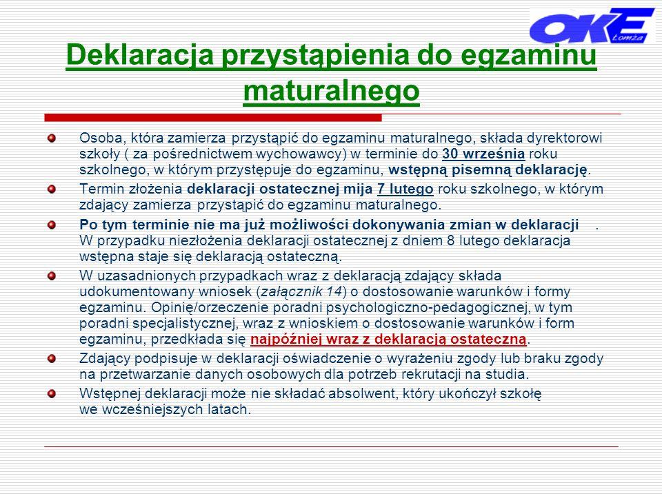 Deklaracja przystąpienia do egzaminu maturalnego Osoba, która zamierza przystąpić do egzaminu maturalnego, składa dyrektorowi szkoły ( za pośrednictwe