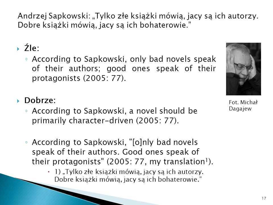 Źle: According to Sapkowski, only bad novels speak of their authors; good ones speak of their protagonists (2005: 77).