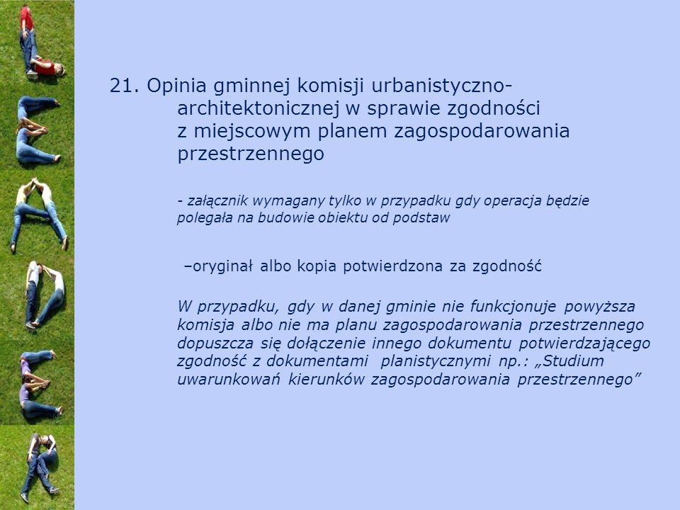 21. Opinia gminnej komisji urbanistyczno- architektonicznej w sprawie zgodności z miejscowym planem zagospodarowania przestrzennego - załącznik wymaga