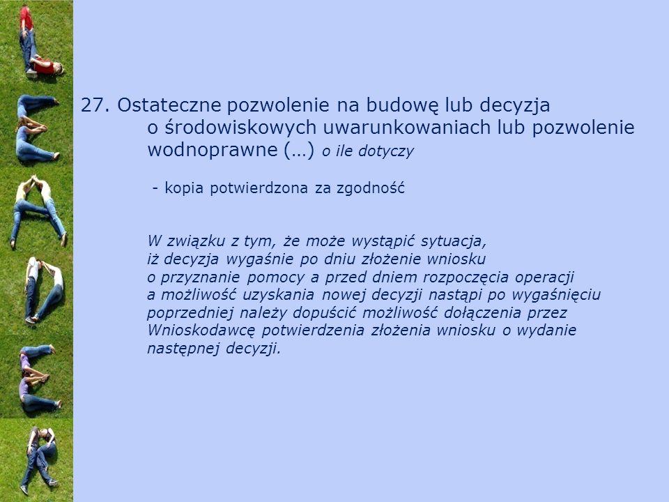 27. Ostateczne pozwolenie na budowę lub decyzja o środowiskowych uwarunkowaniach lub pozwolenie wodnoprawne (…) o ile dotyczy - kopia potwierdzona za