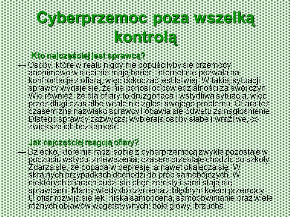 Cyberprzemoc poza wszelką kontrolą Kto najczęściej jest sprawcą? Kto najczęściej jest sprawcą? Jak najczęściej reagują ofiary? Osoby, które w realu ni