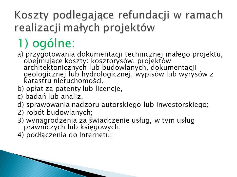 1) ogólne: a) przygotowania dokumentacji technicznej małego projektu, obejmujące koszty: kosztorysów, projektów architektonicznych lub budowlanych, dokumentacji geologicznej lub hydrologicznej, wypisów lub wyrysów z katastru nieruchomości, b) opłat za patenty lub licencje, c) badań lub analiz, d) sprawowania nadzoru autorskiego lub inwestorskiego; 2) robót budowlanych; 3) wynagrodzenia za świadczenie usług, w tym usług prawniczych lub księgowych; 4) podłączenia do Internetu;