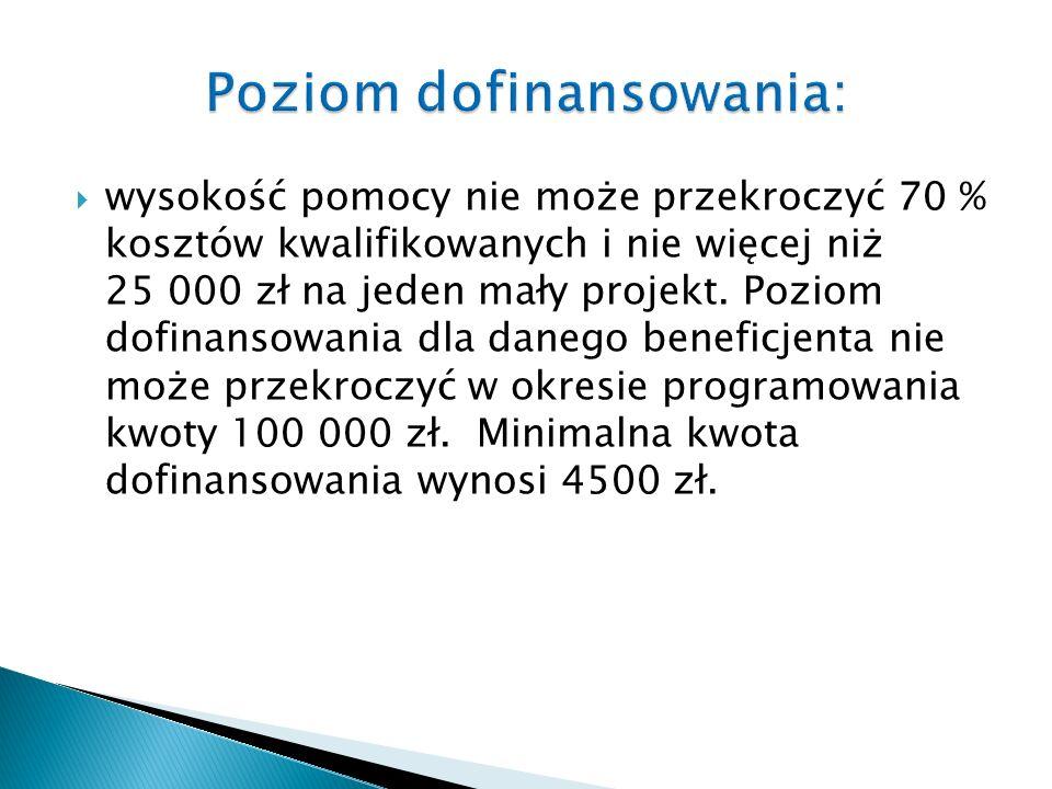 wysokość pomocy nie może przekroczyć 70 % kosztów kwalifikowanych i nie więcej niż 25 000 zł na jeden mały projekt.