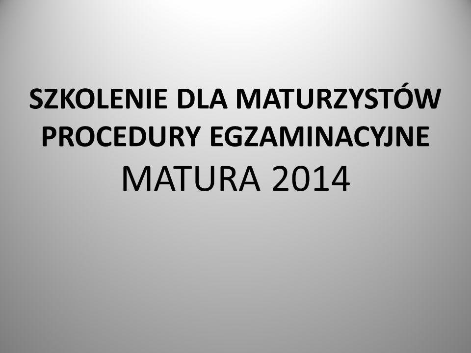 SZKOLENIE DLA MATURZYSTÓW PROCEDURY EGZAMINACYJNE MATURA 2014