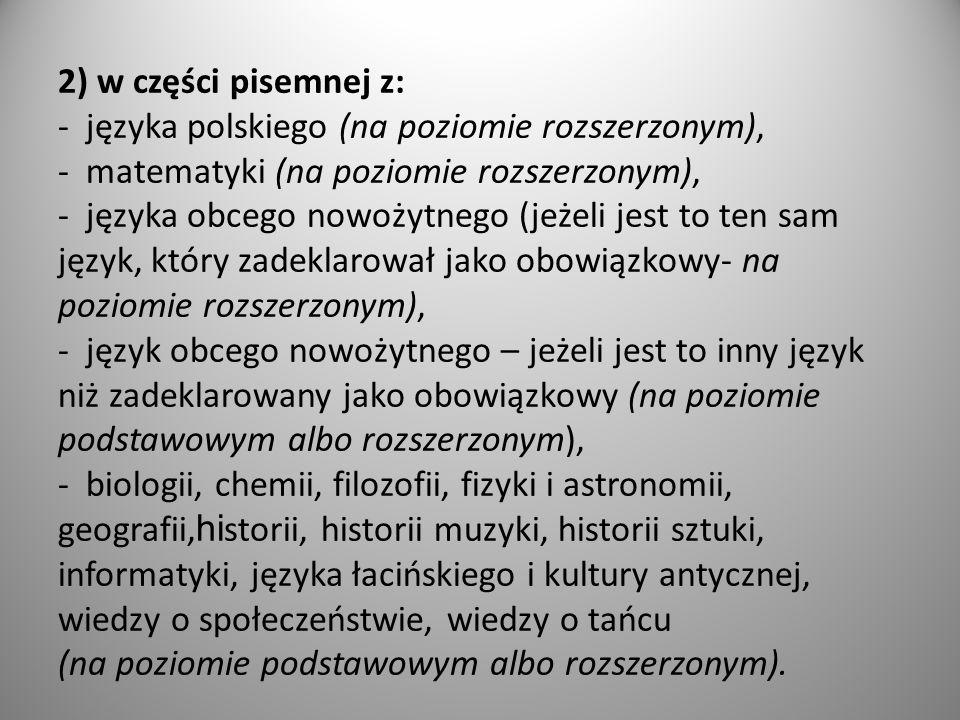 2) w części pisemnej z: - języka polskiego (na poziomie rozszerzonym), - matematyki (na poziomie rozszerzonym), - języka obcego nowożytnego (jeżeli je