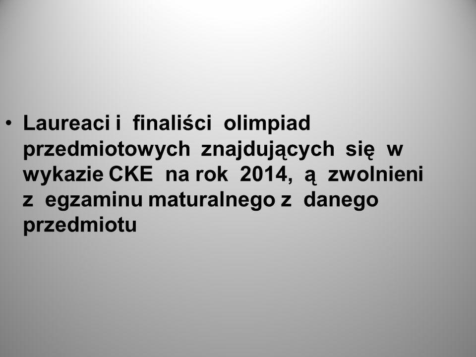 Laureaci i finaliści olimpiad przedmiotowych znajdujących się w wykazie CKE na rok 2014, ą zwolnieni z egzaminu maturalnego z danego przedmiotu