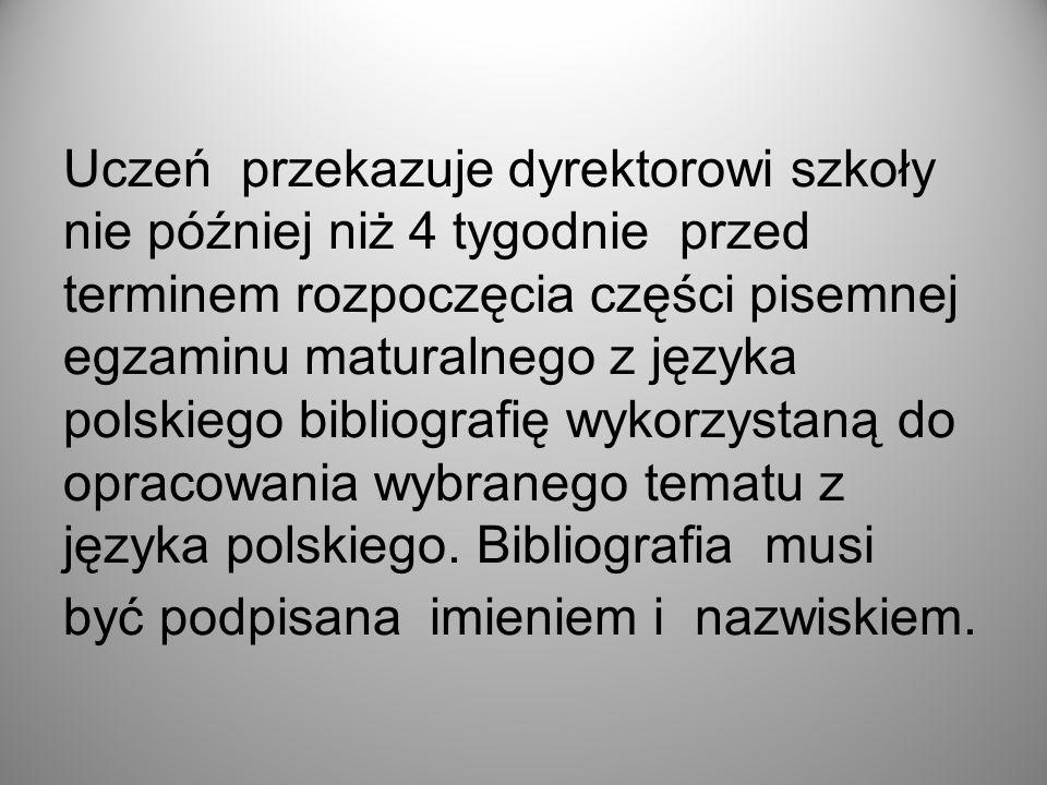 Uczeń przekazuje dyrektorowi szkoły nie później niż 4 tygodnie przed terminem rozpoczęcia części pisemnej egzaminu maturalnego z języka polskiego bibl