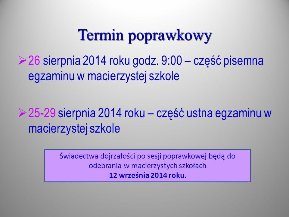 26 sierpnia 2014 roku godz. 9:00 – część pisemna egzaminu w macierzystej szkole 25-29 sierpnia 2014 roku – część ustna egzaminu w macierzystej szkole