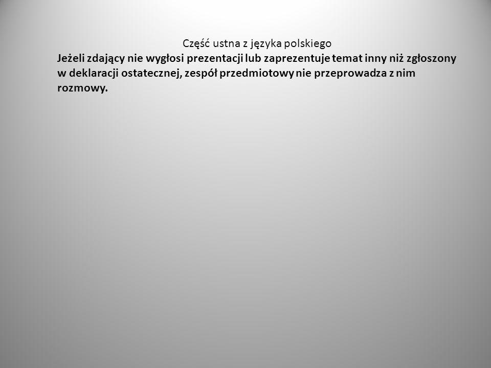 Część ustna z języka polskiego Jeżeli zdający nie wygłosi prezentacji lub zaprezentuje temat inny niż zgłoszony w deklaracji ostatecznej, zespół przed